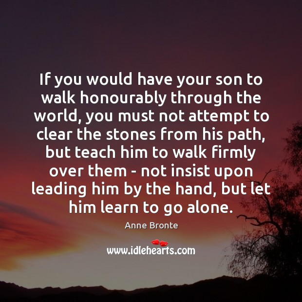 If you would have your son to walk honourably through the world, Image