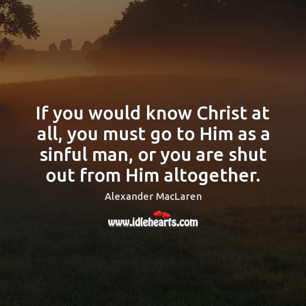 Image, If you would know Christ at all, you must go to Him
