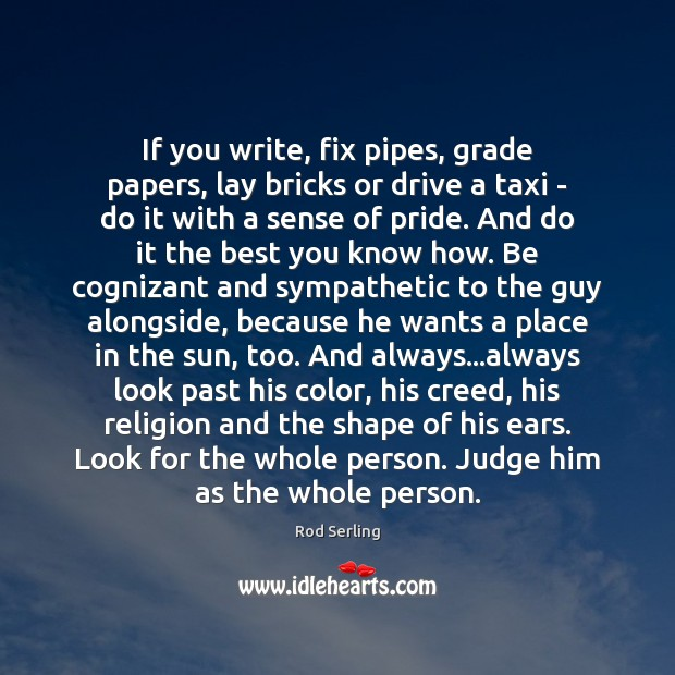 If you write, fix pipes, grade papers, lay bricks or drive a Rod Serling Picture Quote