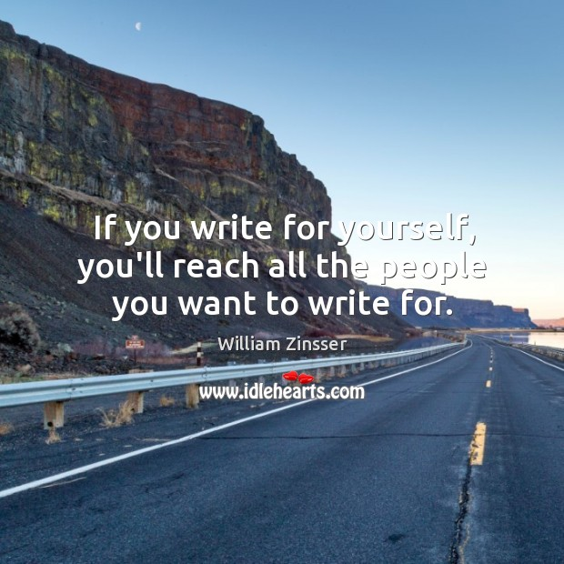 If you write for yourself, you'll reach all the people you want to write for. Image