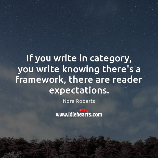 If you write in category, you write knowing there's a framework, there Nora Roberts Picture Quote