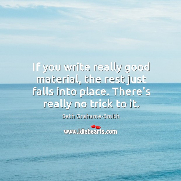 If you write really good material, the rest just falls into place. Image