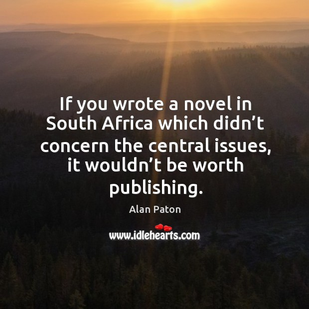 Image, If you wrote a novel in south africa which didn't concern the central issues, it wouldn't be worth publishing.