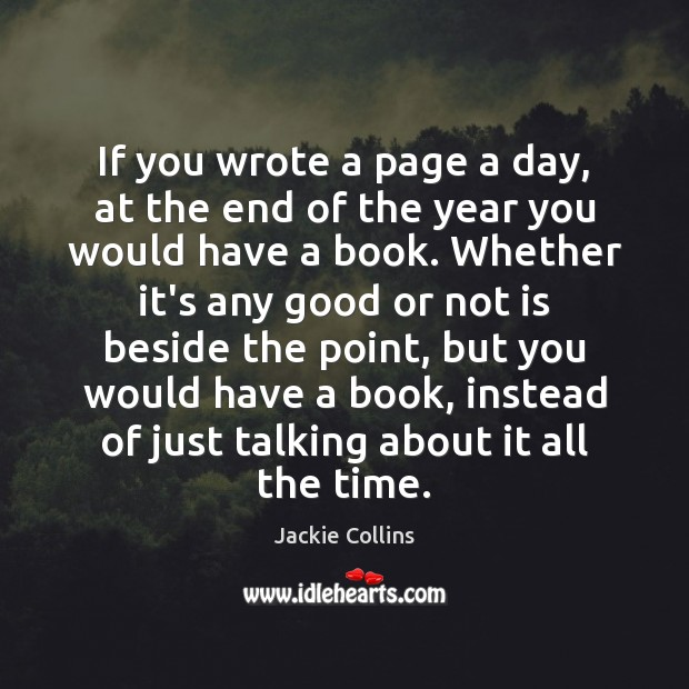 If you wrote a page a day, at the end of the Jackie Collins Picture Quote