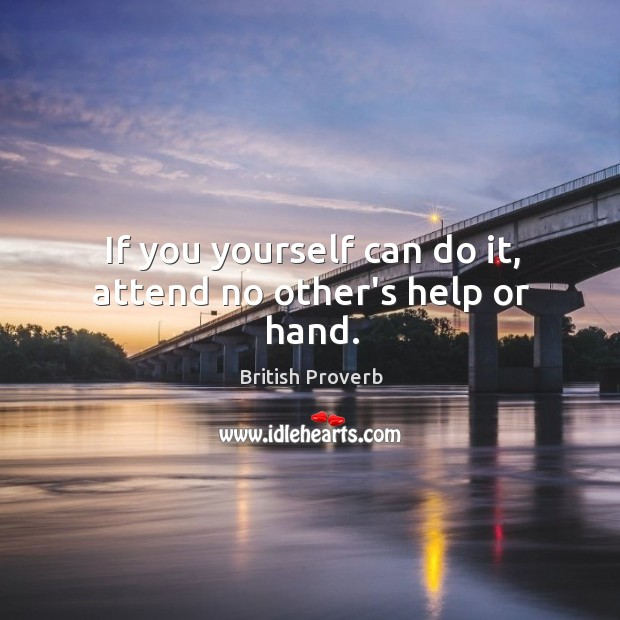 Image, If you yourself can do it, attend no other's help or hand.
