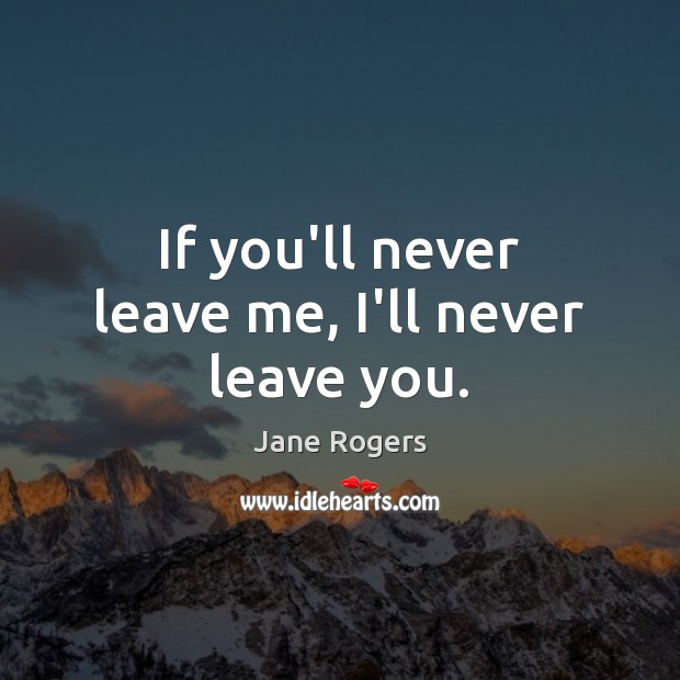 If you'll never leave me, I'll never leave you. Image