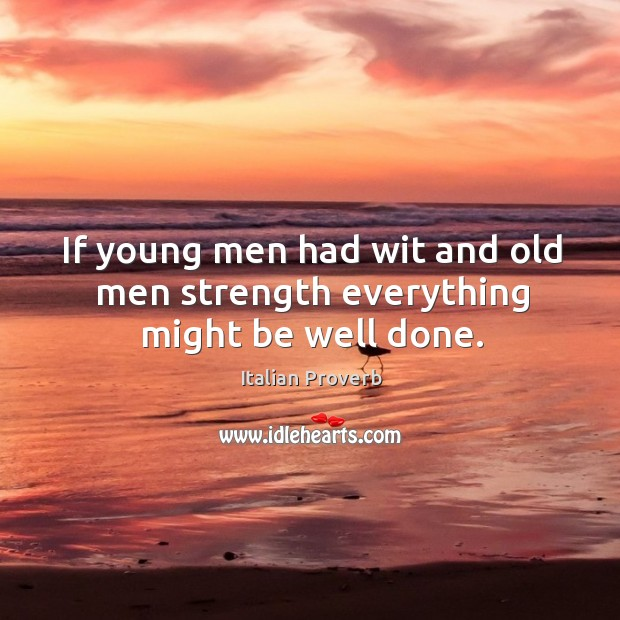 Image, If young men had wit and old men strength everything might be well done.