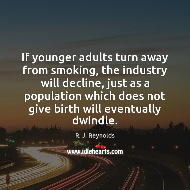 If younger adults turn away from smoking, the industry will decline, just Image