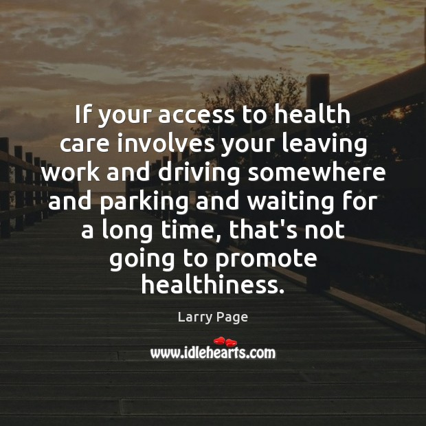If your access to health care involves your leaving work and driving Image