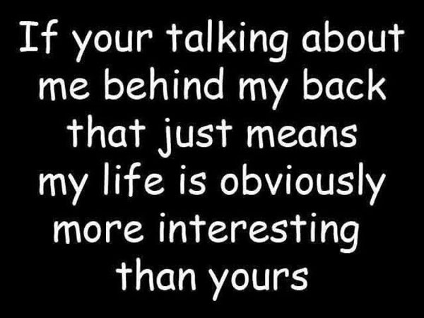 If Your talking About Me Behind…..