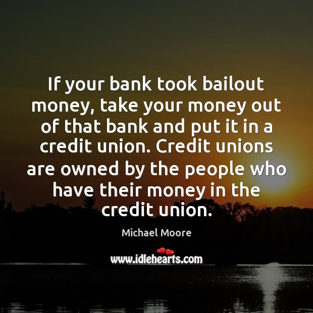 Image, If your bank took bailout money, take your money out of that
