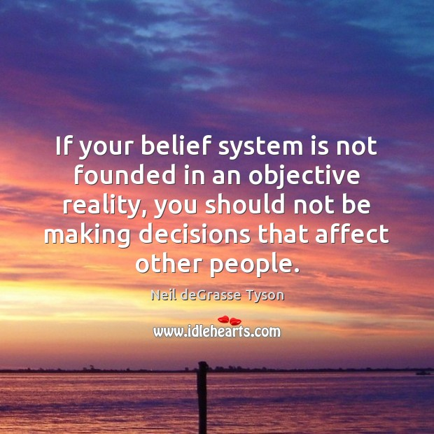 If your belief system is not founded in an objective reality, you Image