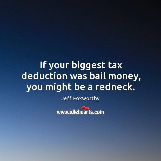Image, If your biggest tax deduction was bail money, you might be a redneck.