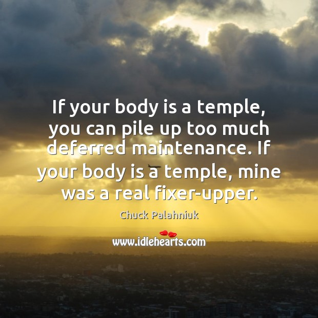 Image, If your body is a temple, you can pile up too much