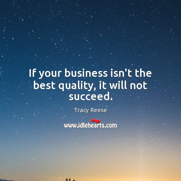 If your business isn't the best quality, it will not succeed. Image