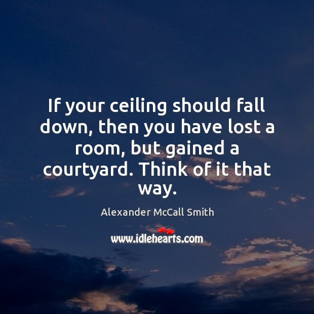 If your ceiling should fall down, then you have lost a room, Image