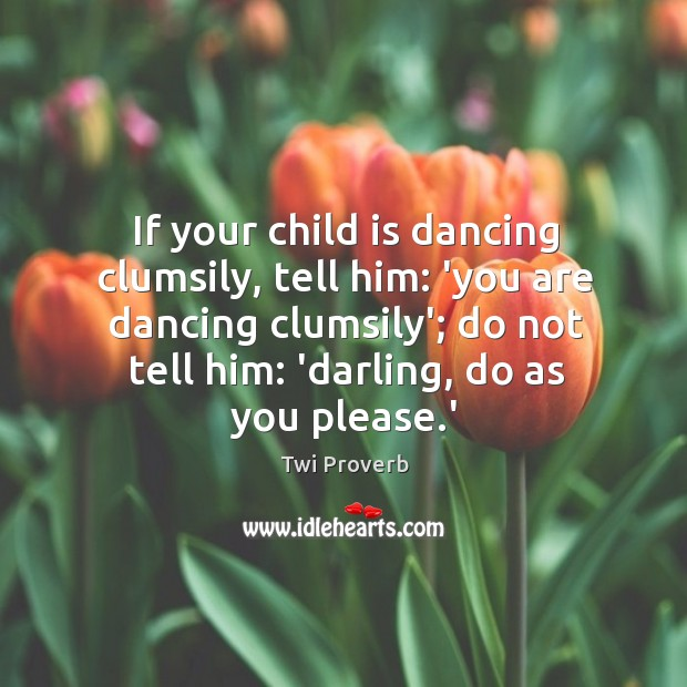 If your child is dancing clumsily, tell him: Twi Proverbs Image