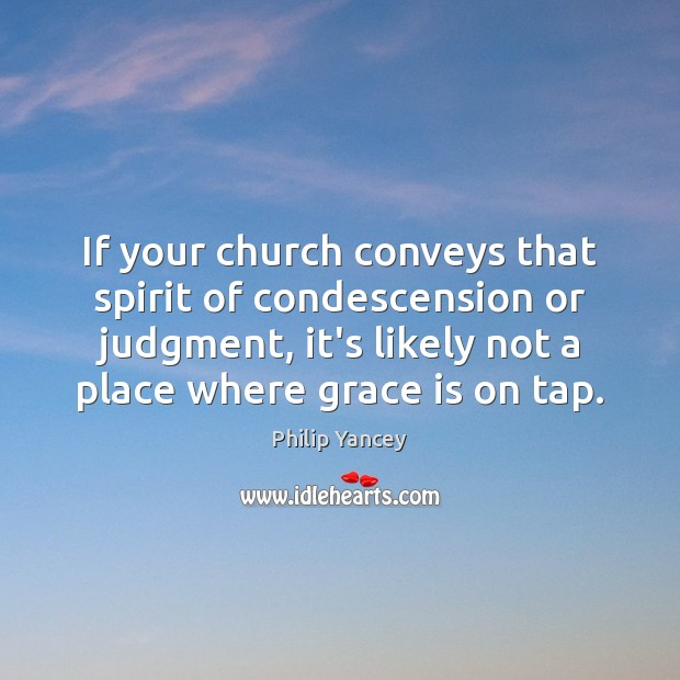 If your church conveys that spirit of condescension or judgment, it's likely Image