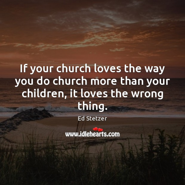 If your church loves the way you do church more than your Ed Stetzer Picture Quote