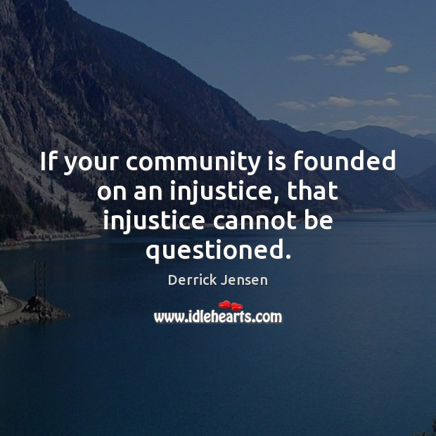 Image, If your community is founded on an injustice, that injustice cannot be questioned.