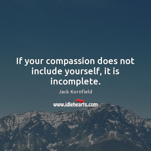 Image, If your compassion does not include yourself, it is incomplete.