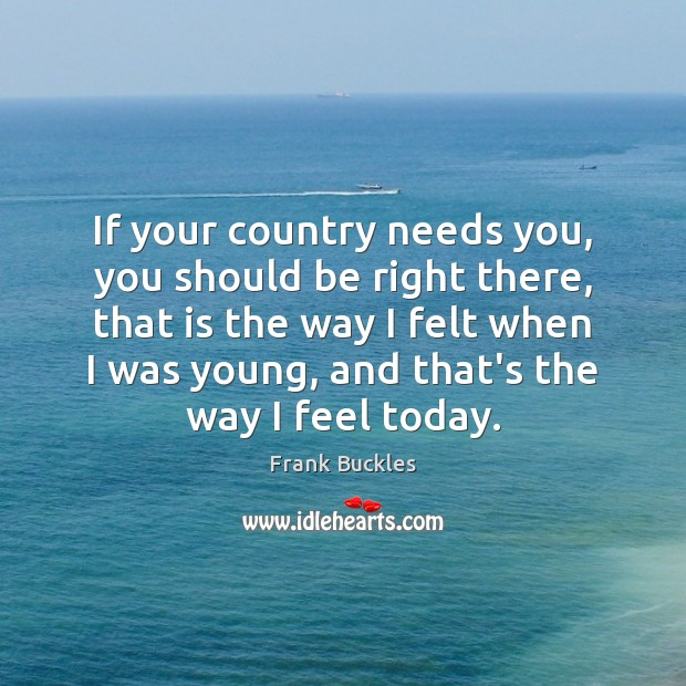 If your country needs you, you should be right there, that is Image