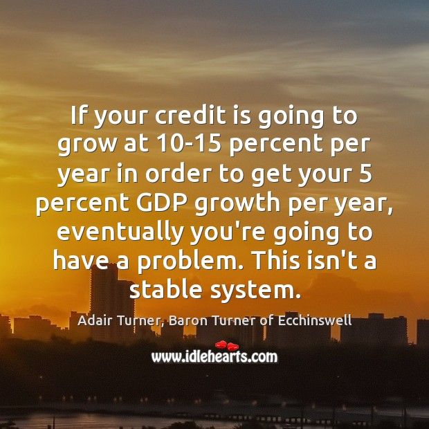 If your credit is going to grow at 10-15 percent per year Image
