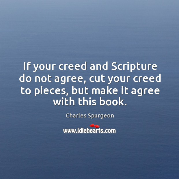 If your creed and Scripture do not agree, cut your creed to Image