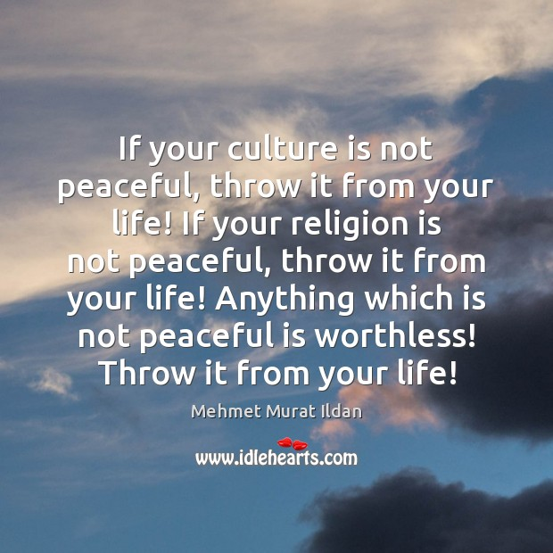 Image, If your culture is not peaceful, throw it from your life! If