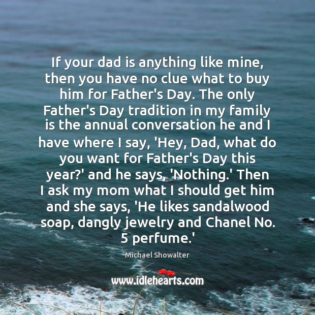 If your dad is anything like mine, then you have no clue Dad Quotes Image