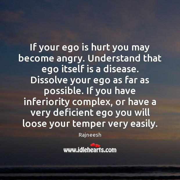 Image, If your ego is hurt you may become angry. Understand that ego