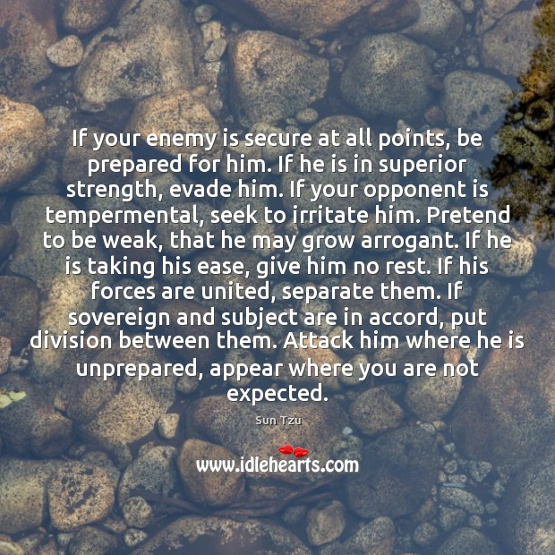 If your enemy is secure at all points, be prepared for him. Image