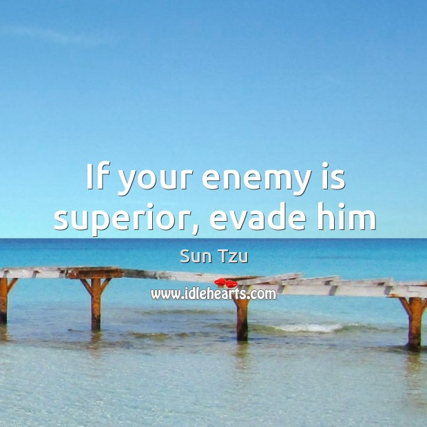 If your enemy is superior, evade him Image