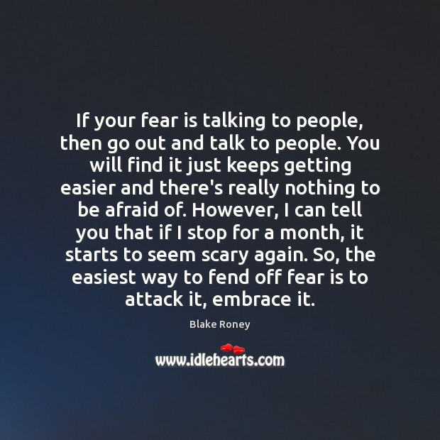 If your fear is talking to people, then go out and talk Image