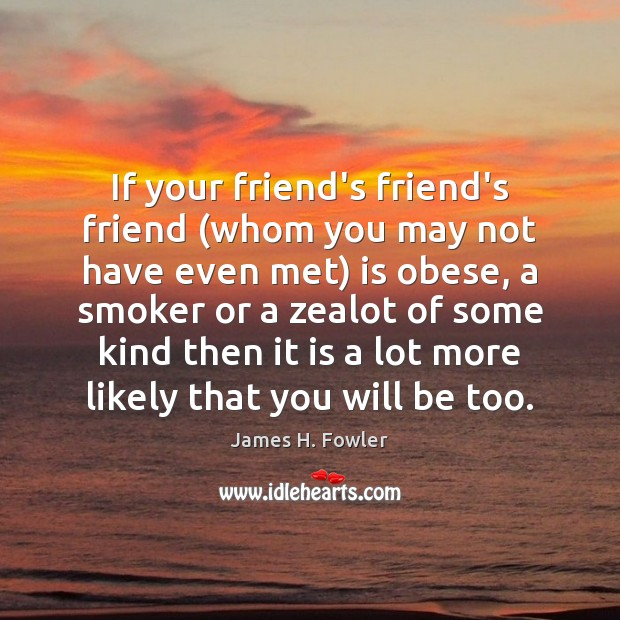 If your friend's friend's friend (whom you may not have even met) Image