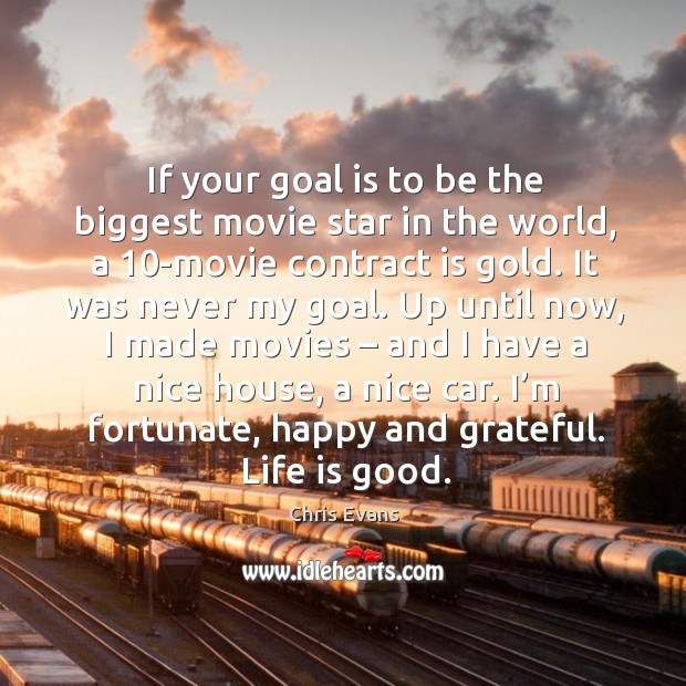 If your goal is to be the biggest movie star in the world, a 10-movie contract is gold. Chris Evans Picture Quote