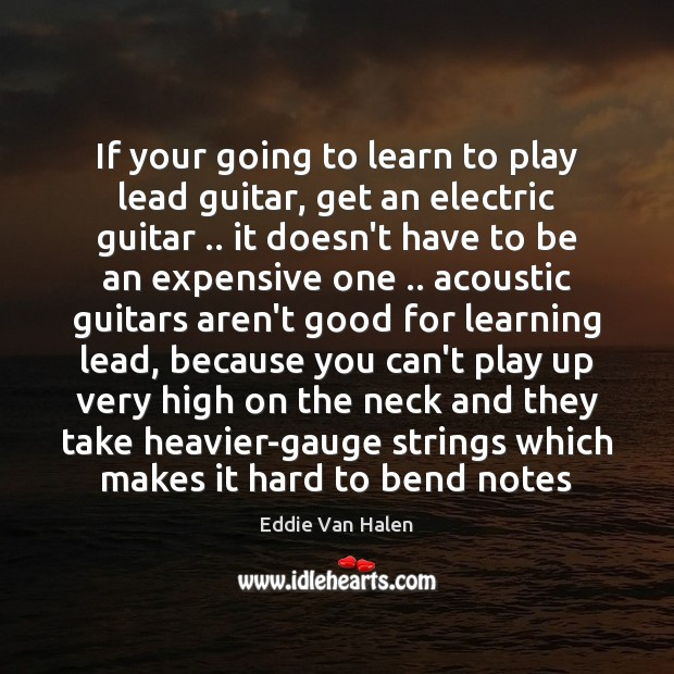 If your going to learn to play lead guitar, get an electric Eddie Van Halen Picture Quote