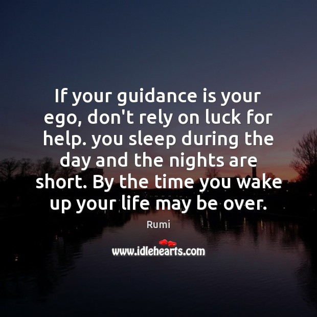If your guidance is your ego, don't rely on luck for help. Image