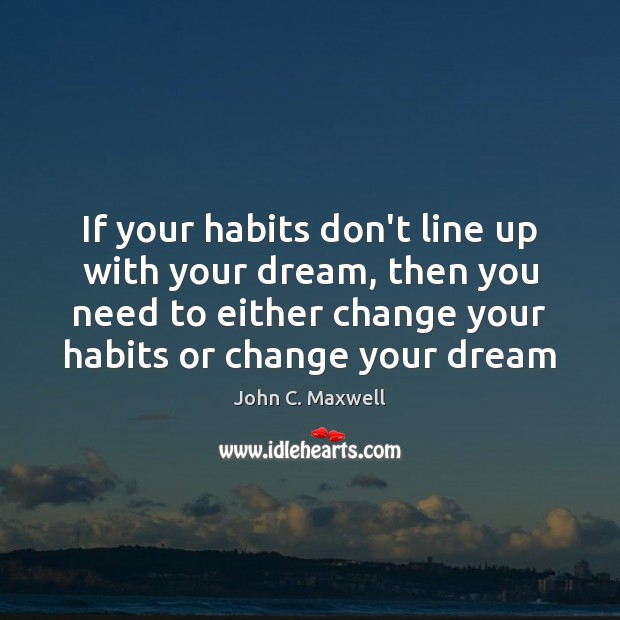 Image, If your habits don't line up with your dream, then you need