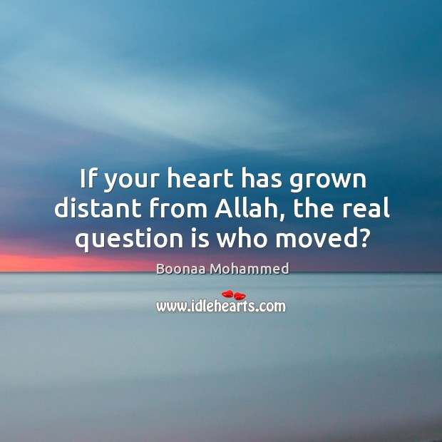 If your heart has grown distant from Allah, the real question is who moved? Image