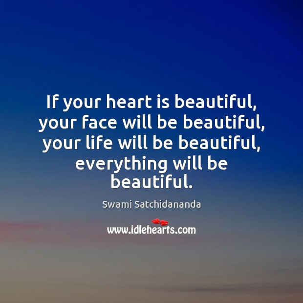 Image, If your heart is beautiful, your face will be beautiful, your life