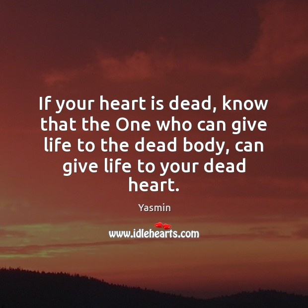 If your heart is dead, know that the One who can give Image