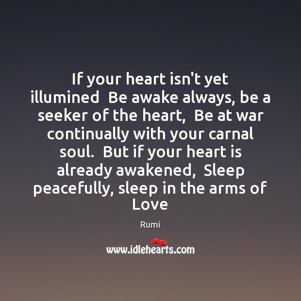 If your heart isn't yet illumined  Be awake always, be a seeker Rumi Picture Quote