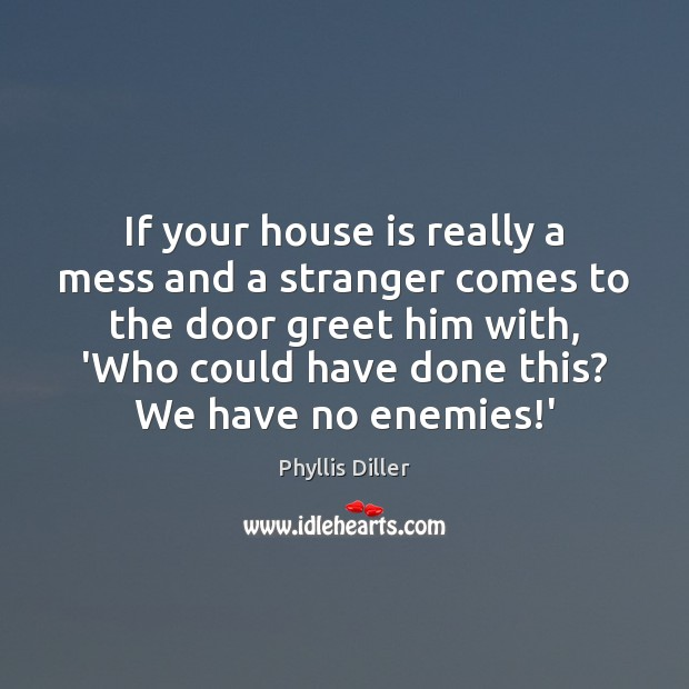 If your house is really a mess and a stranger comes to Image