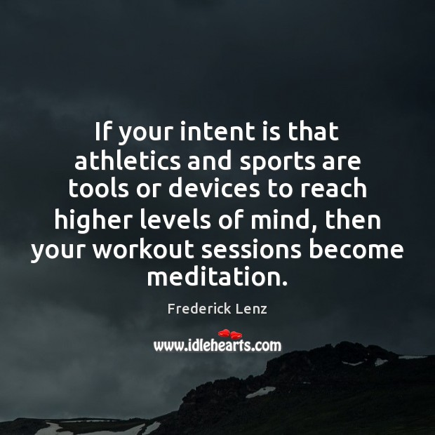 If your intent is that athletics and sports are tools or devices Intent Quotes Image