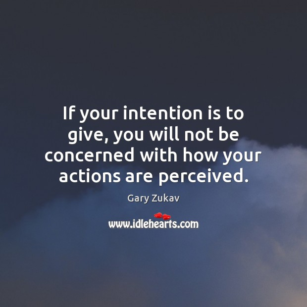 If your intention is to give, you will not be concerned with Image