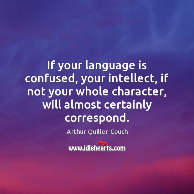 Image, If your language is confused, your intellect, if not your whole character,