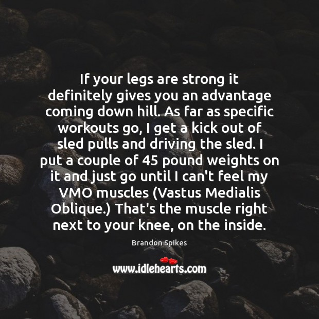 Image, If your legs are strong it definitely gives you an advantage coming