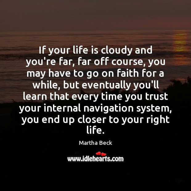 If your life is cloudy and you're far, far off course, you Martha Beck Picture Quote