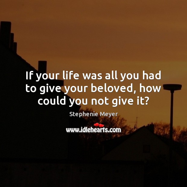Image, If your life was all you had to give your beloved, how could you not give it?